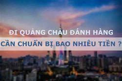 Tổng chi phí cho một chuyến đi Quảng Châu lấy hàng tự túc