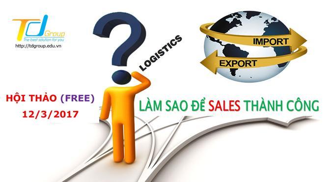 Làm Sao Để Sales Thành Công Trong Lĩnh Vực Logistics Và Forwading